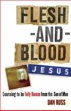 Flesh-and-Blood Jesus, Dan Russ, 0801068304