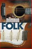 Millennium Folk : American Folk Music since the Sixties, Gruning, Thomas R., 0820328308