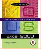 Prentice Hall MOUS Test Preparation Guide for Excel 2000, Ketcham, Emily and Monroe, Carolyn, 0130598305