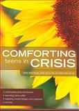 Comforting Those in Crisis for Teens, Group Publishing, 0764438301