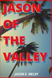 Jason of the Valley, Jason Melby, 147822830X