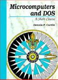 Microcomputers and DOS : A Short Course, Curtin, Dennis P., 013584830X