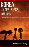 Korea under Siege, 1876-1945 : Capital Formation and Economic Transformation, Chung, Young-Iob, 0195178300