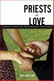 Priests in Love : Roman Catholic Clergy and Their Intimate Friendships, Anderson, Jane, 0826418309