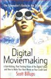 Digital Moviemaking : A Butt-Kicking, Pixel Twisting Vision of the Digital Future, or How to Make Your Next Movie on Your Credit Card, Billups, Scott, 0941188302