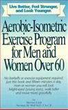 Aerobic-Isometric Exercises for Men and Women over Sixty, Morton Edell and Norman Wall, 0963968300