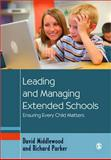 Leading and Managing Extended Schools : Ensuring Every Child Matters, Middlewood, David and Parker, Richard, 1412948304