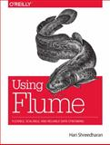 Using Flume : Flexible, Scalable, and Reliable Data Streaming, Shreedharan, Hari, 1449368301