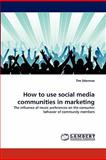 How to Use Social Media Communities in Marketing, Tim Stierman, 3844318305