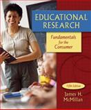 Educational Research : Fundamentals for the Consumer, McMillan, James H., 0205508308