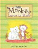 Little Monkey Learns to Share, Ariane Mcevoy, 1469158302