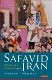 Safavid Iran : Rebirth of a Persian Empire, Newman, Andrew J., 1845118308