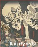Kuniyoshi : Japanese Master of Imagined Worlds, Utagawa, Kuniyoshi and Iwakiri, Yuriko, 9004258302
