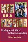 Men on a Mission : Valuing Youth Work in Our Communities, Marsiglio, William, 0801888301