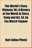 The World's Story; a History of the World in Story, Song and Art, Ed by Eva March Tappan, Karl Julius Ploetz, 115125830X