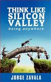 Think Like Silicon Valley, Jorge Zavala, 1475088302