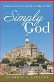 Simply God, Charles L. Spencer, 1490838309