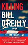 Killing Bill O'Reilly, Tom Christian and Ray Clark, 1492748307