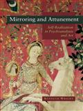 Mirroring and Attunement : Self Realization in Psychoanalysis and Art, Wright, Kenneth, 0415468302