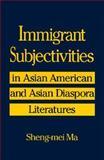 Immigrant Subjectivities in Asian American and Asian Diaspora Literatures 9780791438305