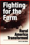 Fighting for the Farm : Rural America Transformed, , 0812218302