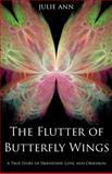 The Flutter of Butterfly Wings, Julie Ann, 0991278305