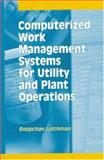 Computerized Work Management Systems for Utility and Plant Operations, Lutchman, Roop, 1932078304