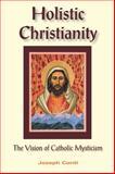 Holistic Christianity : The Vision of Catholic Mysticism, Conti, Joseph G. and Conti, Joseph, 1557788308