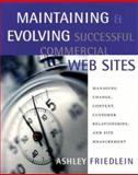 Maintaining and Evolving Successful Commercial Web Sites : Managing Change, Content, Customer Relationships, and Site Measurement, Friedlein, Ashley, 1558608303