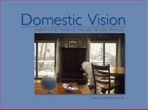 Domestic Vision : Twenty-Five Years of the Art of Joel Sheesley, Editor, 1932688307
