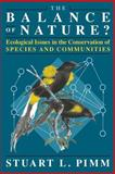 The Balance of Nature? : Ecological Issues in the Conservation of Species and Communities, Pimm, Stuart L., 0226668304