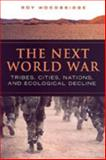 The Next World War : Tribes, Cities, Nations, and Ecological Decline, Woodbridge, Roy M. and Woodbridge, Roy, 0802088309