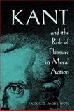 Kant and the Role of Pleasure in Moral Action, Morrisson, Iain P. D., 0821418300