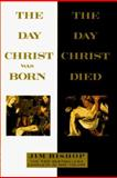 The Day Christ Was Born and the Day Christ Died, Bishop, Jim, 0883658305