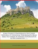 Juris Publici Universalis Sive Juris Naturea et Gentium Theoremata Quae Abeo in Eadem Academia Esponuntur and Declarantur ... ..., Giovanni Maria Lampredi, 1271498308