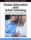 Online Education and Adult Learning : New Frontiers for Teaching Practices, Terry Kidd, 1605668303