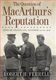 The Question of MacArthur's Reputation, Robert H. Ferrell, 082621830X