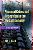 Financial Crises and Recession in the Global Economy, Allen, Roy E., 1848448309