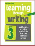 Learning through Writing : Authentic Writing Activities for the Content Areas: Grade 3, Kopp, Kathleen, 1934338303