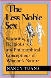 The Less Noble Sex : Scientific, Religious, and Philosophical Conceptions of Woman's Nature, Tuana, Nancy, 0253208300