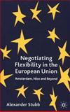 Negotiating Flexibility in the European Union : Amsterdam, Nice and Beyond, Stubb, Alexander C., 0333948300