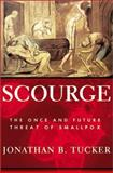 Scourge : The Once and Future Threat of Smallpox, Tucker, Jonathan B., 0871138301