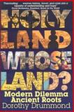 Holy Land, Whose Land? : Modern Dilemma, Ancient Roots, Drummond, Dorothy, 0944638309