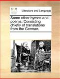 Some Other Hymns and Poems Consisting Chiefly of Translations from the German, See Notes Multiple Contributors, 1170258301