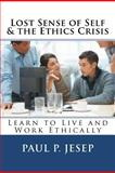 Lost Sense of Self and the Ethics Crisis, Paul Jesep, 1479238309