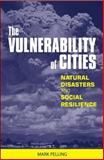 The Vulnerability of Cities : Natural Disasters and Social Resilience, Pelling, Mark, 1853838306