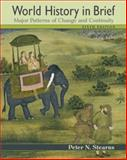 World History in Brief : Major Patterns of Change and Continuity, Stearns, Peter N., 0321488318