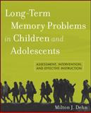Long-Term Memory Problems in Children and Adolescents : Assessment, Intervention, and Effective Instruction, Dehn, Milton J., 0470438312