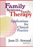 Family Systems, Family Therapy : Applications for Clinical Practice, Joan D Atwood, 0789008319