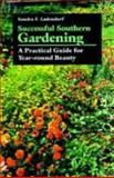Successful Southern Gardening : A Practical Guide for Year-Round Beauty, Ladendorf, Sandra F., 0807818313